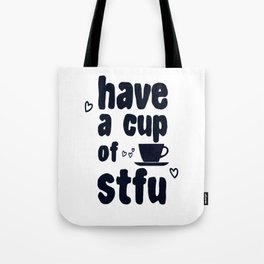 Have A Cup Of STFU Sarcasm Sarcastic Coffee Lovers Gift Tote Bag