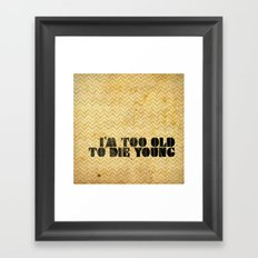 I am too old to die young Framed Art Print
