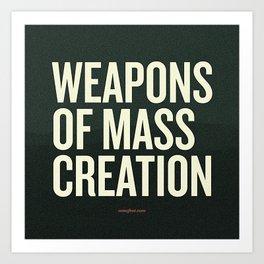 Weapons of Mass Creation Art Print
