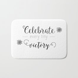 Celebrate every tiny victory Bath Mat