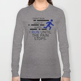 I Run Until The Pain Stops Long Sleeve T-shirt