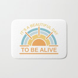 It's a Beautiful Day to be Alive Bath Mat