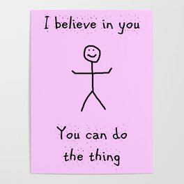 I Believe in You, You can do the Thing Poster