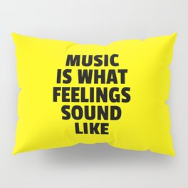 Music Feelings Sound Like Quote Pillow Sham