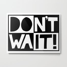 DON'T WAIT / DO IT! Metal Print