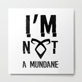 I'm not a mundane Metal Print