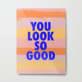 You Look So Good! Metal Print