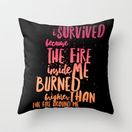 Survived because fire inside Throw Pillow