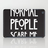 ahs iPad Cases featuring Normal People Scare Me AHS by Double Dot Designs