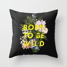 Born To Be Wild I Throw Pillow