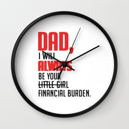 Dad I will always be your little girl financial burden Wall Clock