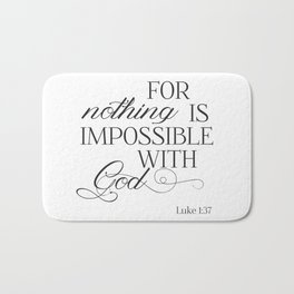 For Nothing Is Impossible With God Bath Mat