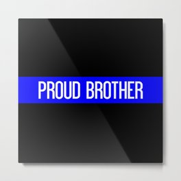 Police: Proud Brother (Thin Blue Line) Metal Print