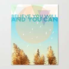BELIEVE YOU WILL AND YOU CAN Canvas Print