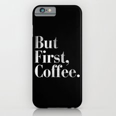 But First, Coffee Vintage Typography Print iPhone 6 Slim Case