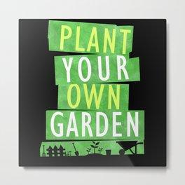 Plant your own garden Metal Print