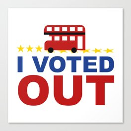 I Voted OUT Canvas Print