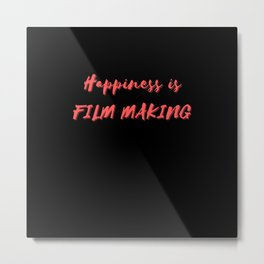 Happiness is Film Making Metal Print