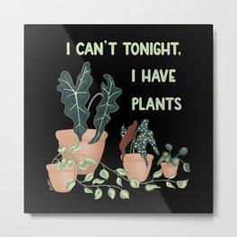 I Have Plants (Black) Metal Print
