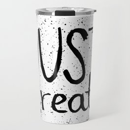 Inspiration quote to just create. Black and white hand lettering. Travel Mug