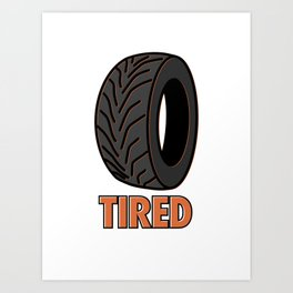 Tired | Petrolheads Gift Art Print