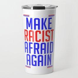 """Make Racist Afraid Again"" T-shirt Design Discrimination Racism Sexism Oppression Bigotry Color Travel Mug"