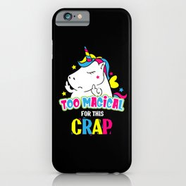Unicorn Crap | Too Magical for This Crap iPhone Case
