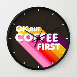 OK, but coffee first - retro typography Wall Clock