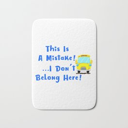 I Dont Belong Here Funny School Bath Mat