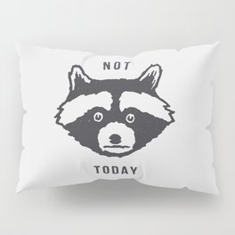 Not Today Pillow Sham