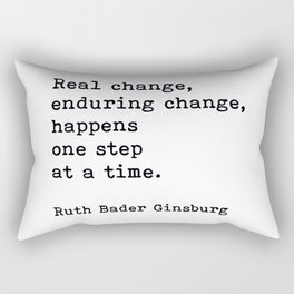 Real Change Enduring Change Happens One Step At A Time, Ruth Bader Ginsburg Rectangular Pillow