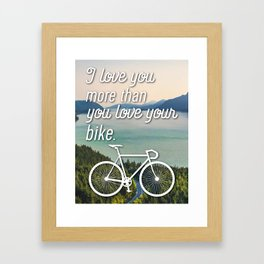 """I love you more than you love your bike"" Framed Art Print"