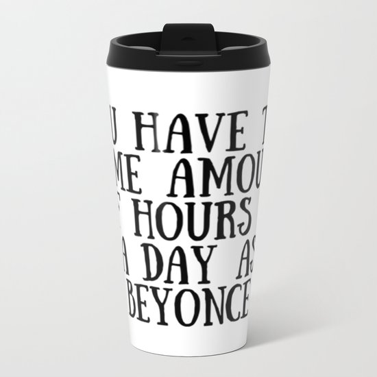 You have the same amount of hours in a day as Bee Metal Travel Mug