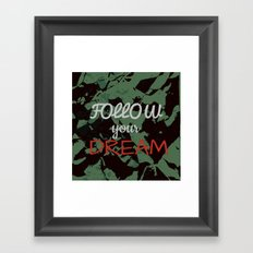 Follow your dream. Framed Art Print