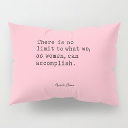 There is no limit to what we, as women, can accomplish. Pillow Sham