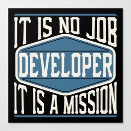 Developer  - It Is No Job, It Is A Mission Canvas Print