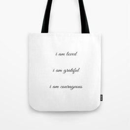 I am loved I am grateful I am courageous - Positive Affirmations Tote Bag