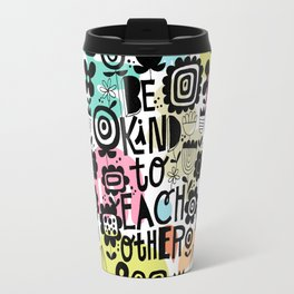 be kind to each other Travel Mug