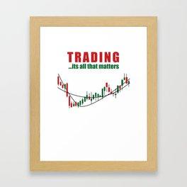 Trading, It's All That Matters Stocks Framed Art Print