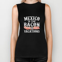 Mexico Is The Bacon Of Vacations Funny Spring Break Biker Tank