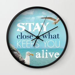 Stay Close To What Keeps You Alive Quote Design  Wall Clock