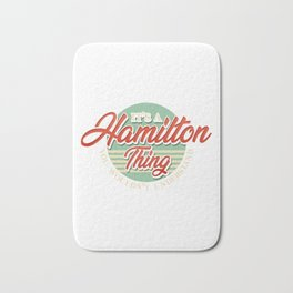 Cute It's A Hamilton Thing You Wouldn't Understand Bath Mat