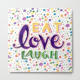 Eat Love Laugh  Metal Print