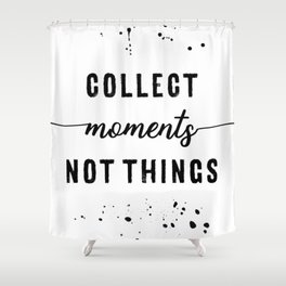 TEXT ART Collect moments not things Shower Curtain