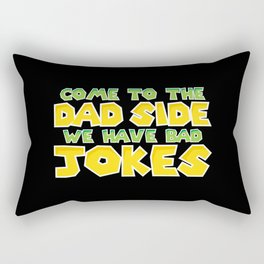 Come to the dad side. We have bad jokes. Rectangular Pillow
