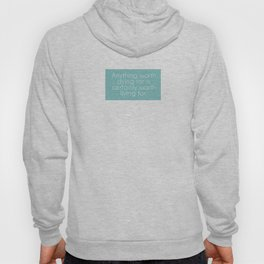 Anything worth dying for is certainly worth living for. Hoody