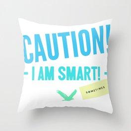 Caution, I am smart... sometimes Throw Pillow