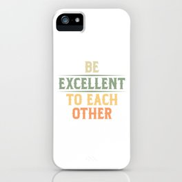Be Excellent To Each Other Vintage Retro Style Gifts iPhone Case