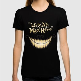 We're All Mad Here T-shirt