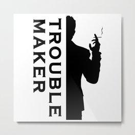 TROUBLE MAKER Metal Print